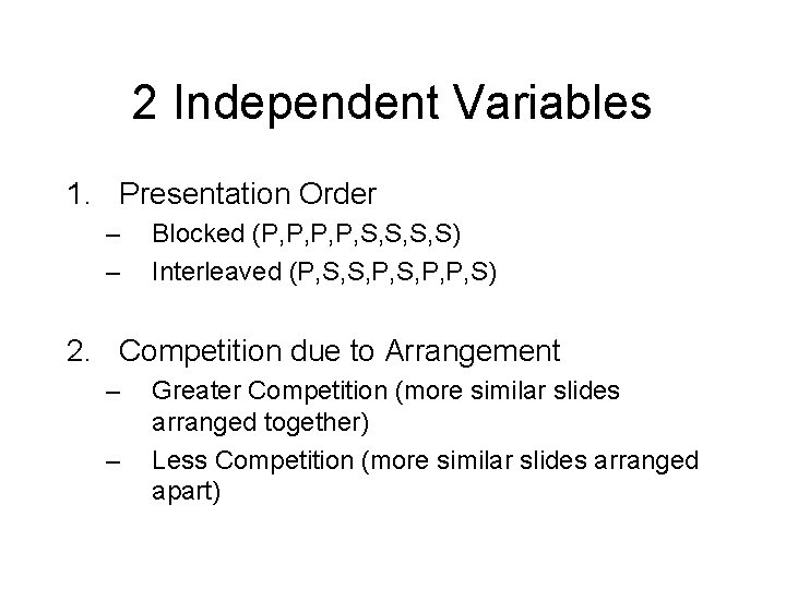 2 Independent Variables 1. Presentation Order – – Blocked (P, P, S, S, S,