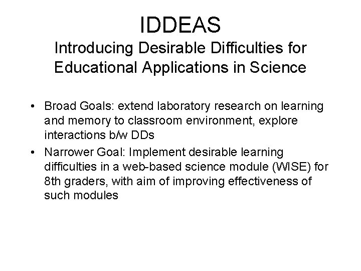 IDDEAS Introducing Desirable Difficulties for Educational Applications in Science • Broad Goals: extend laboratory