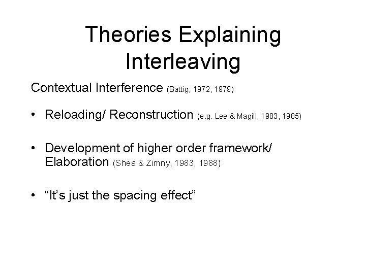 Theories Explaining Interleaving Contextual Interference (Battig, 1972, 1979) • Reloading/ Reconstruction (e. g. Lee