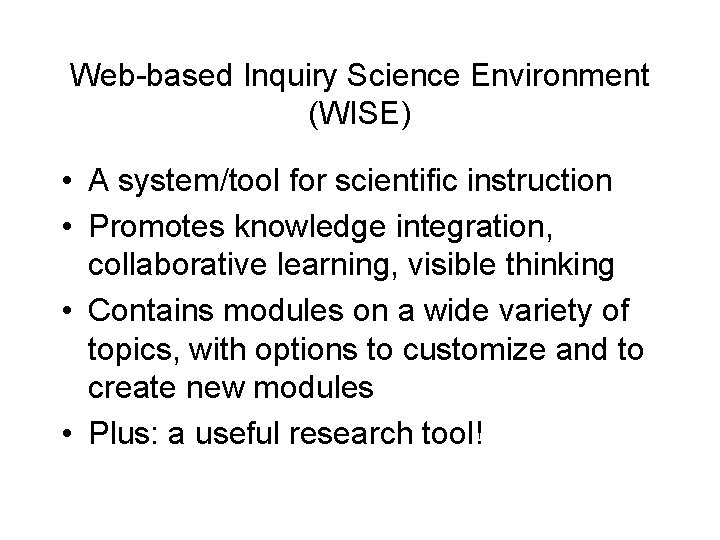 Web-based Inquiry Science Environment (WISE) • A system/tool for scientific instruction • Promotes knowledge