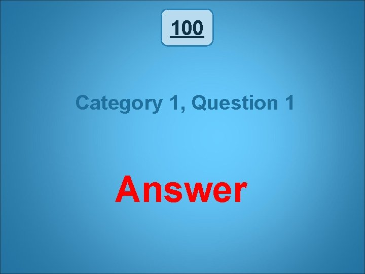100 Category 1, Question 1 Answer
