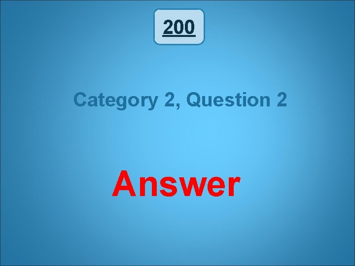200 Category 2, Question 2 Answer