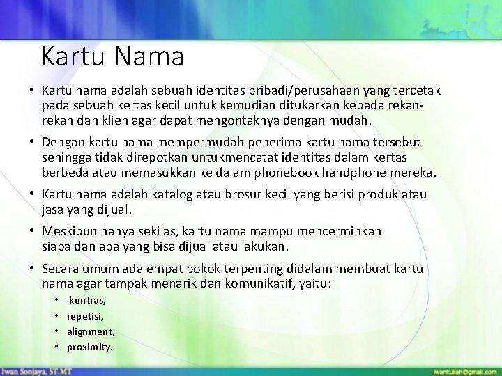 Kartu Nama • Kartu nama adalah sebuah identitas pribadi/perusahaan yang tercetak pada sebuah kertas