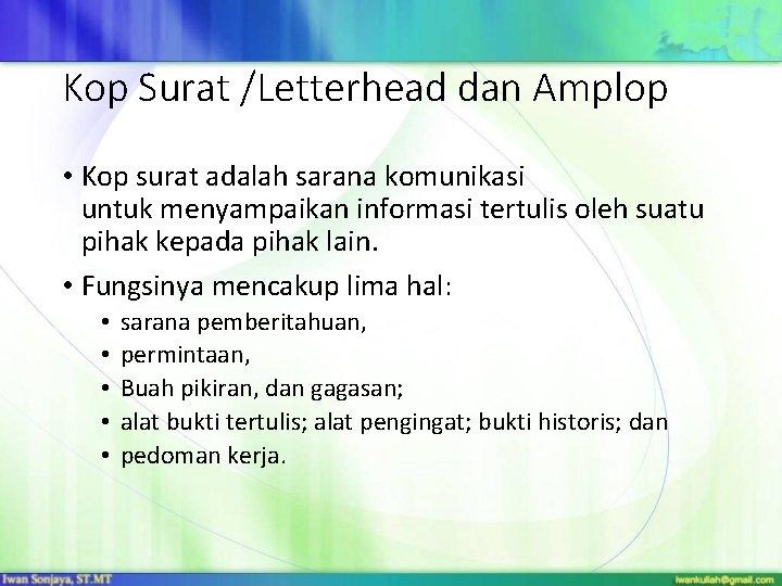 Kop Surat /Letterhead dan Amplop • Kop surat adalah sarana komunikasi untuk menyampaikan informasi