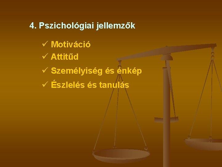 4. Pszichológiai jellemzők ü Motiváció ü Attitűd ü Személyiség és énkép ü Észlelés és
