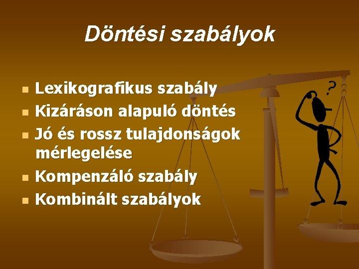 Döntési szabályok n n n Lexikografikus szabály Kizáráson alapuló döntés Jó és rossz tulajdonságok
