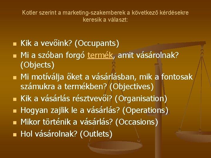 Kotler szerint a marketing-szakemberek a következő kérdésekre keresik a választ: n n n n