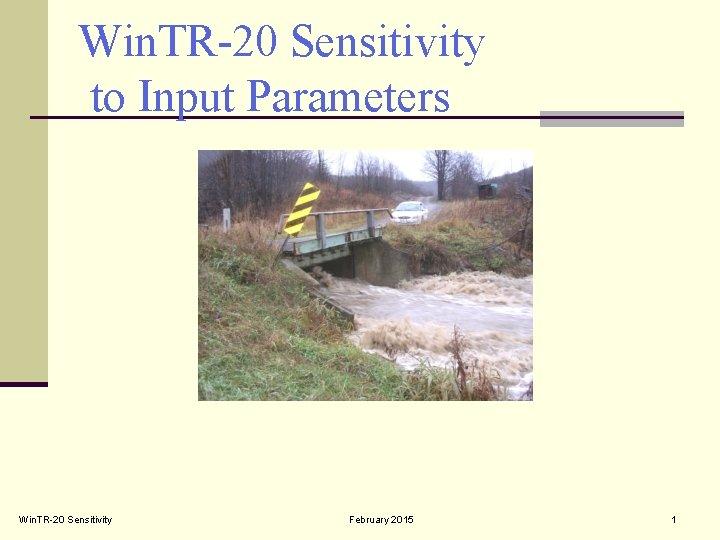 Win. TR-20 Sensitivity to Input Parameters Win. TR-20 Sensitivity February 2015 1