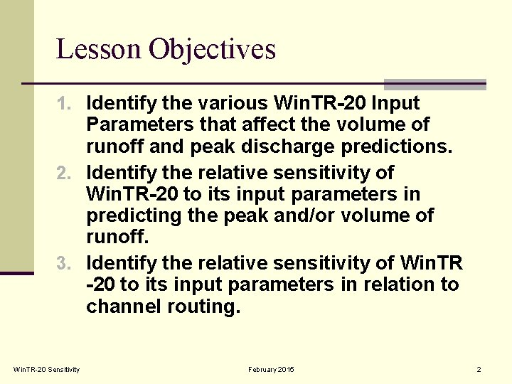 Lesson Objectives 1. Identify the various Win. TR-20 Input Parameters that affect the volume