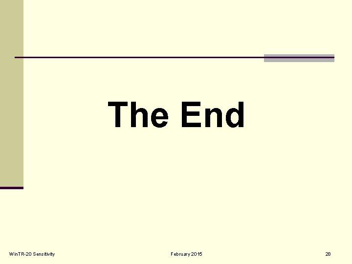 The End Win. TR-20 Sensitivity February 2015 28