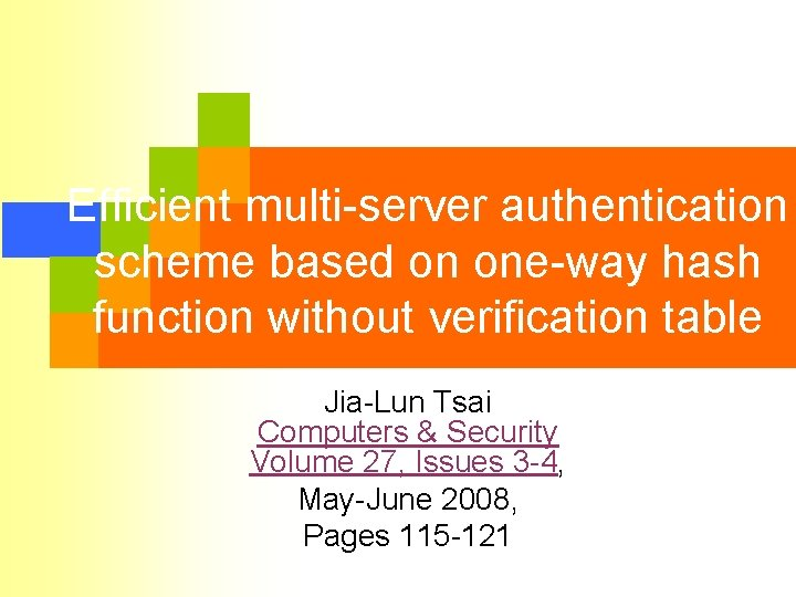 Efficient multi-server authentication scheme based on one-way hash function without verification table Jia-Lun Tsai