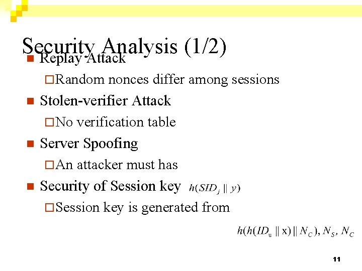 Security Analysis (1/2) n Replay Attack ¨ Random n nonces differ among sessions Stolen-verifier