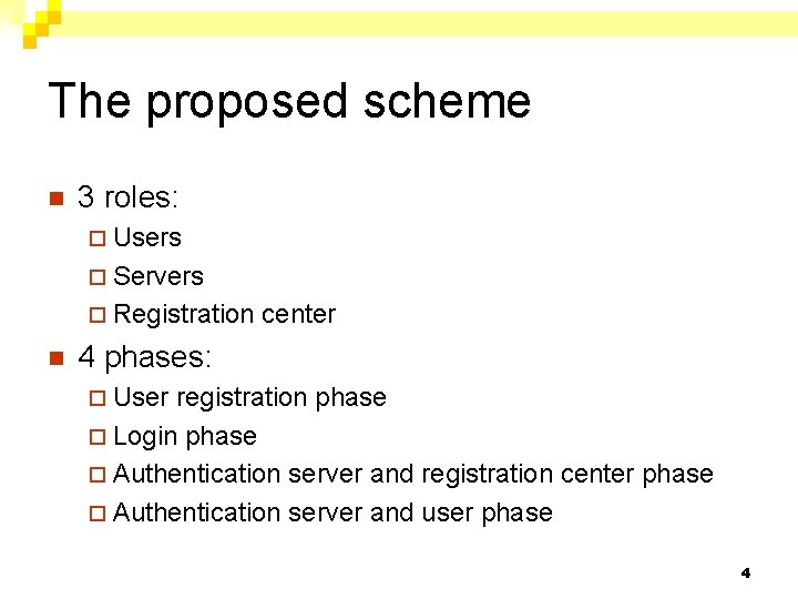 The proposed scheme n 3 roles: ¨ Users ¨ Servers ¨ Registration n center