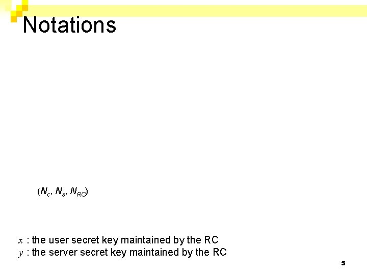 Notations (Nc, Ns, NRC) x : the user secret key maintained by the RC