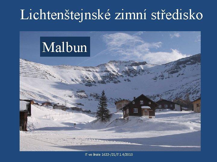 Lichtenštejnské zimní středisko Malbun IT ve škole 1622 /21/7. 1. 4/2010