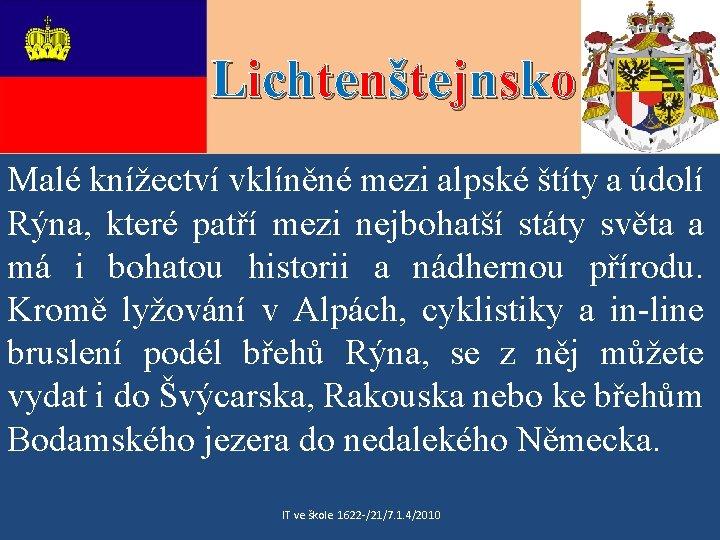 Lichtenštejnsko Malé knížectví vklíněné mezi alpské štíty a údolí Rýna, které patří mezi nejbohatší