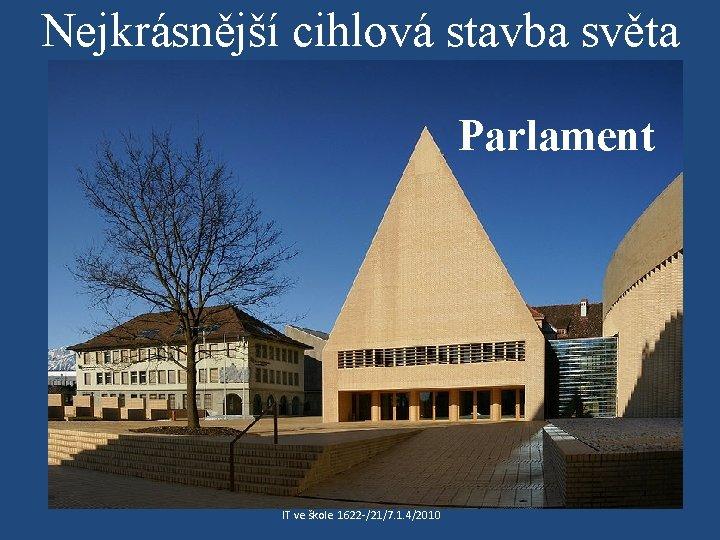 Nejkrásnější cihlová stavba světa Parlament IT ve škole 1622 /21/7. 1. 4/2010