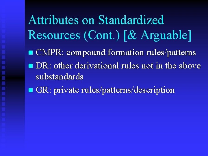 Attributes on Standardized Resources (Cont. ) [& Arguable] CMPR: compound formation rules/patterns n DR: