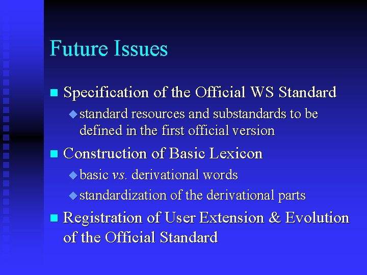 Future Issues n Specification of the Official WS Standard u standard resources and substandards