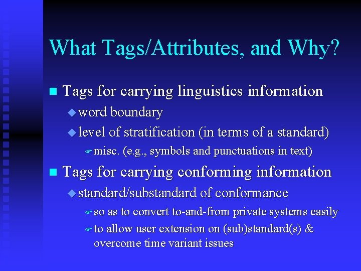 What Tags/Attributes, and Why? n Tags for carrying linguistics information u word boundary u