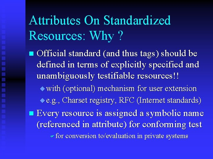Attributes On Standardized Resources: Why ? n Official standard (and thus tags) should be