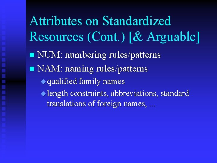Attributes on Standardized Resources (Cont. ) [& Arguable] NUM: numbering rules/patterns n NAM: naming