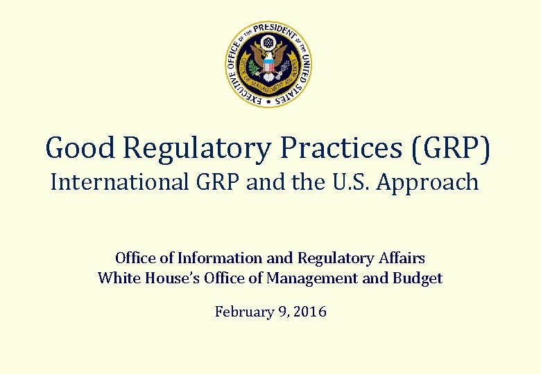 Good Regulatory Practices (GRP) International GRP and the U. S. Approach Office of