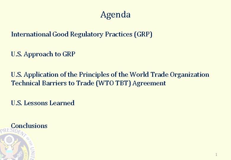 Agenda International Good Regulatory Practices (GRP) U. S. Approach to GRP U. S. Application