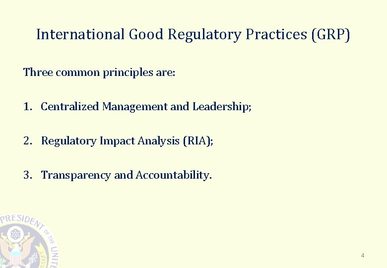 International Good Regulatory Practices (GRP) Three common principles are: 1. Centralized Management and Leadership;