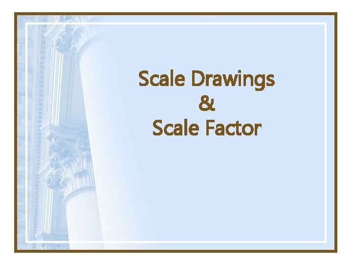 Scale Drawings & Scale Factor