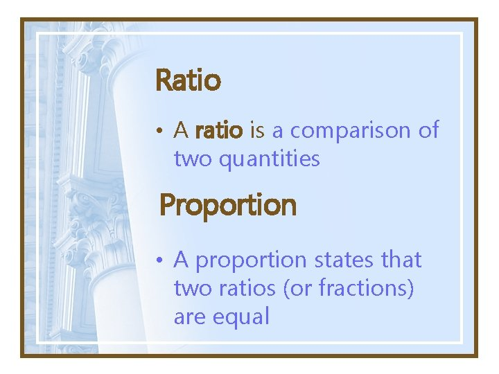 Ratio • A ratio is a comparison of two quantities Proportion • A proportion