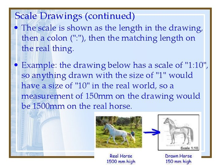 Scale Drawings (continued) • The scale is shown as the length in the drawing,