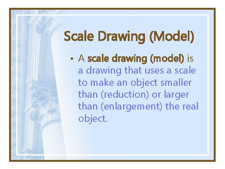 Scale Drawing (Model) • A scale drawing (model) is a drawing that uses a