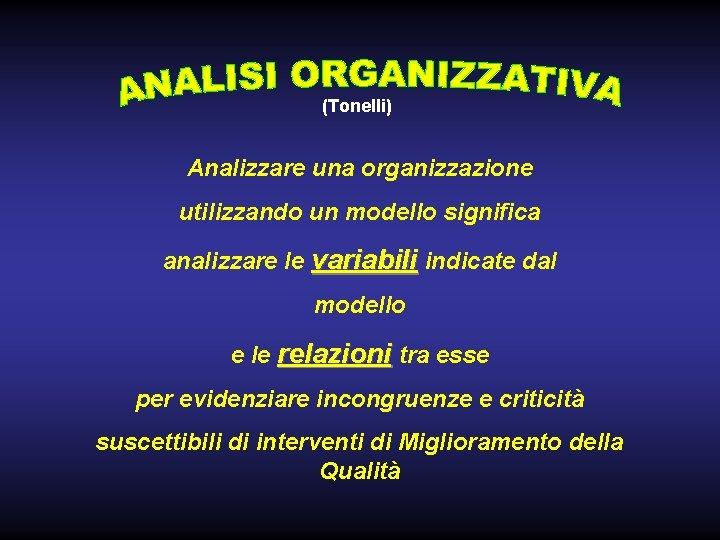 (Tonelli) Analizzare una organizzazione utilizzando un modello significa analizzare le variabili indicate dal modello
