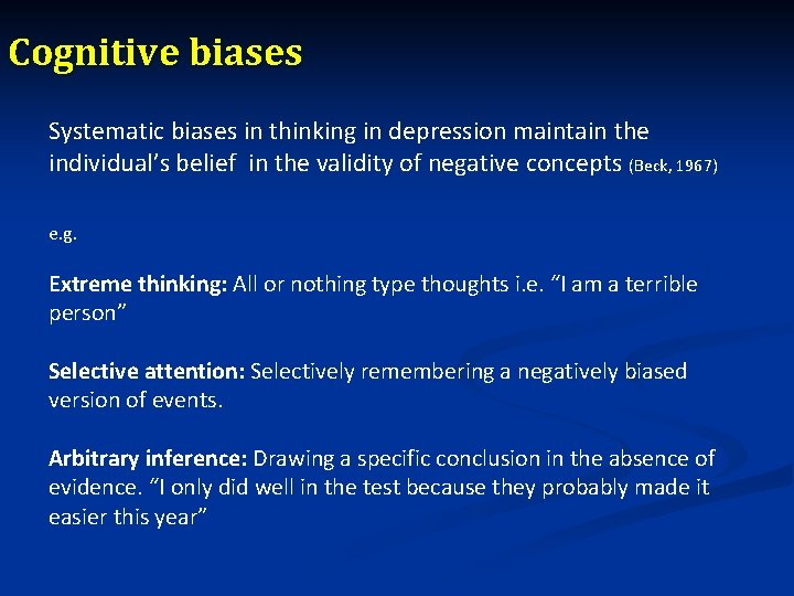 Cognitive biases Systematic biases in thinking in depression maintain the individual's belief in the