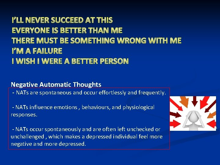 Negative Automatic Thoughts - NATs are spontaneous and occur effortlessly and frequently. - NATs
