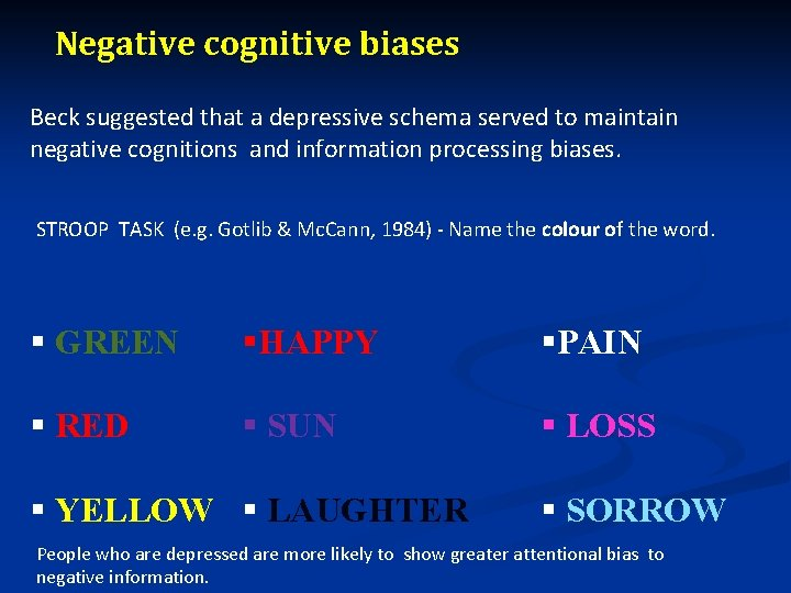 Negative cognitive biases Beck suggested that a depressive schema served to maintain negative cognitions
