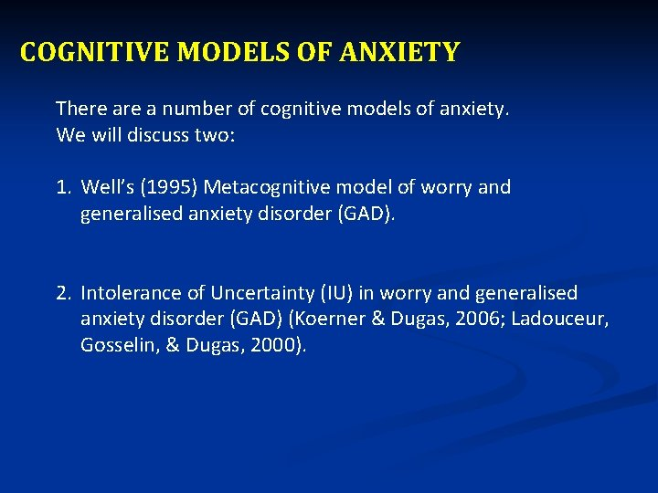 COGNITIVE MODELS OF ANXIETY There a number of cognitive models of anxiety. We will