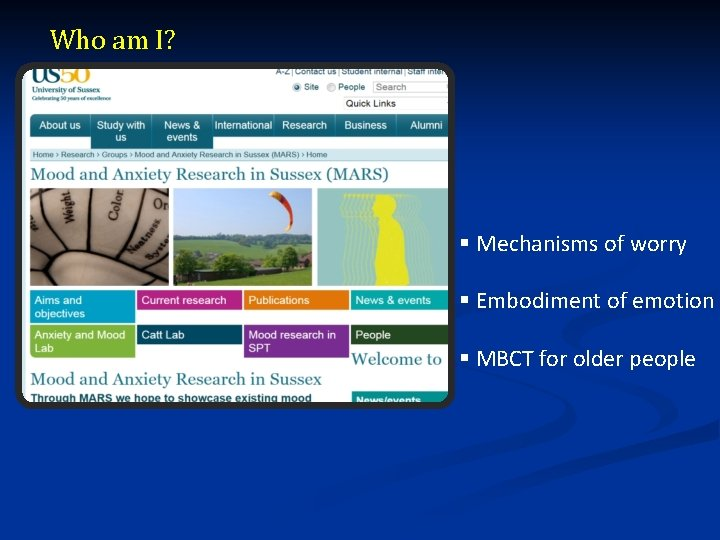 Who am I? § Mechanisms of worry § Embodiment of emotion § MBCT for