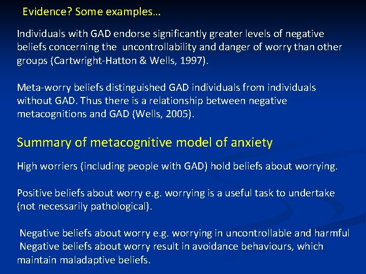 Evidence? Some examples… Individuals with GAD endorse significantly greater levels of negative beliefs concerning