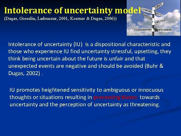 Intolerance of uncertainty model (Dugas, Gosselin, Ladouceur, 2001, Koerner & Dugas, 2006)) Intolerance of