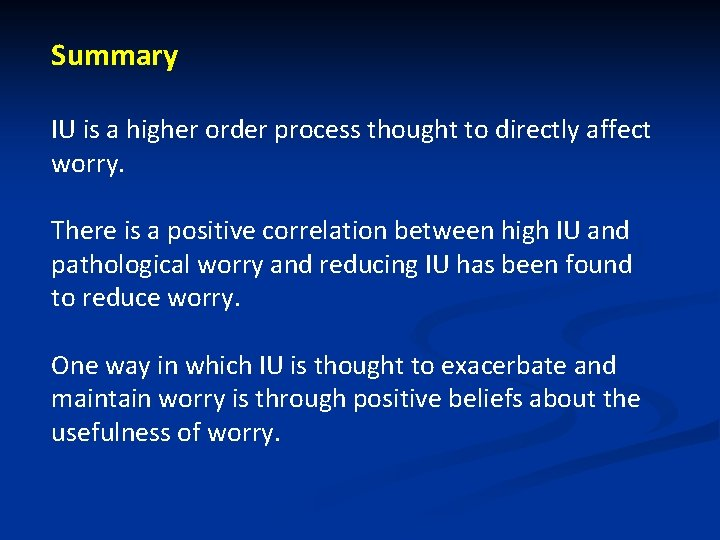 Summary IU is a higher order process thought to directly affect worry. There is