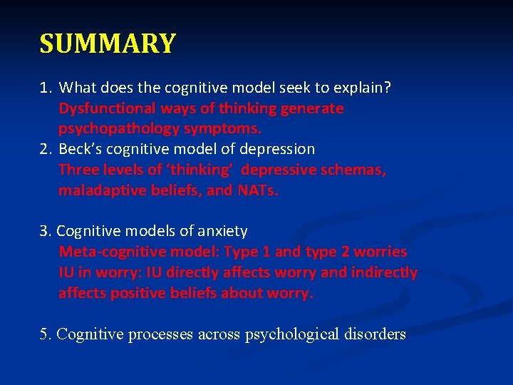 SUMMARY 1. What does the cognitive model seek to explain? Dysfunctional ways of thinking