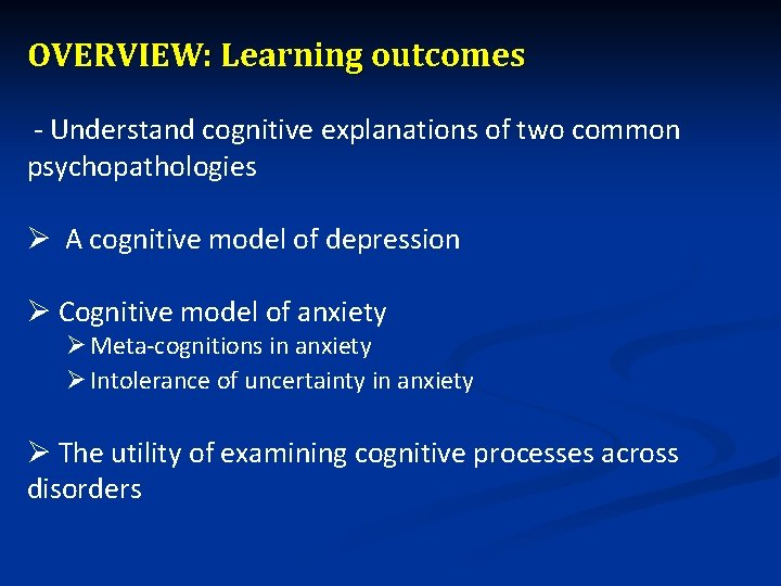 OVERVIEW: Learning outcomes - Understand cognitive explanations of two common psychopathologies Ø A cognitive