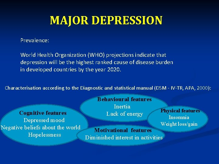 MAJOR DEPRESSION Prevalence: World Health Organization (WHO) projections indicate that depression will be the