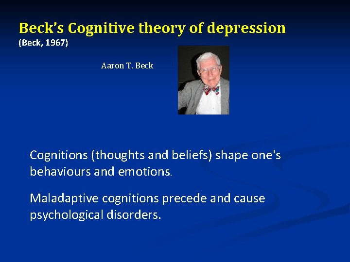 Beck's Cognitive theory of depression (Beck, 1967) Aaron T. Beck Cognitions (thoughts and beliefs)