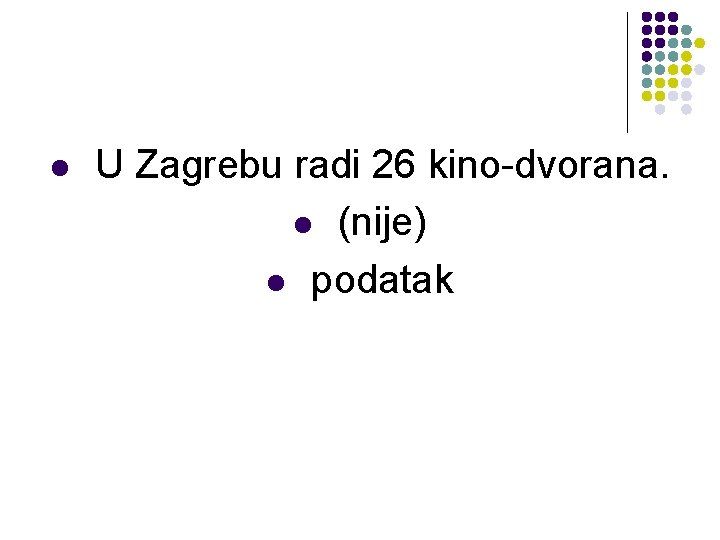 l U Zagrebu radi 26 kino-dvorana. l (nije) l podatak