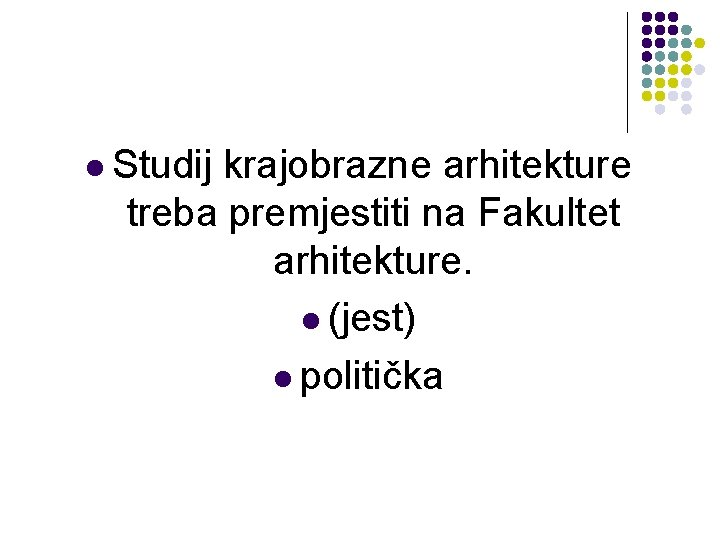 l Studij krajobrazne arhitekture treba premjestiti na Fakultet arhitekture. l (jest) l politička
