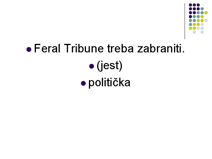 l Feral Tribune treba zabraniti. l (jest) l politička