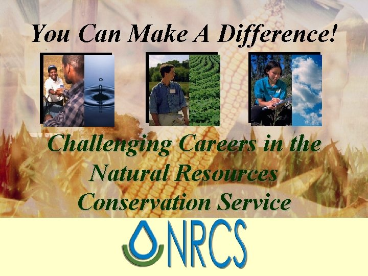 You Can Make A Difference! Challenging Careers in the Natural Resources Conservation Service